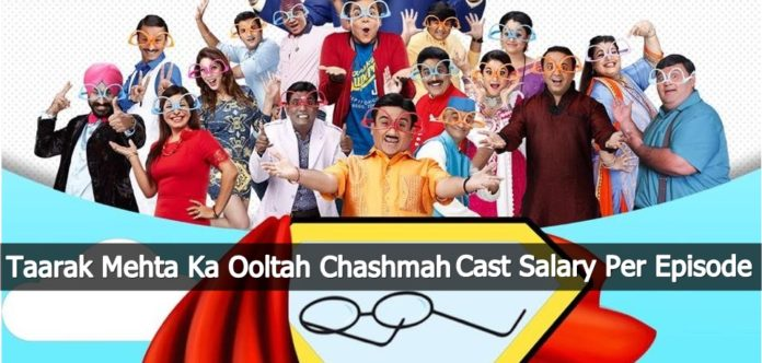 Taarak Mehta Ka Ooltah Chashmah Cast Salary Per Episode
